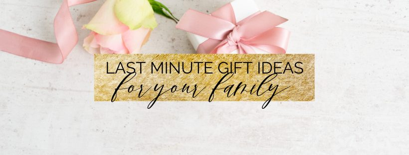 Last-Minute Gift Ideas for your Family