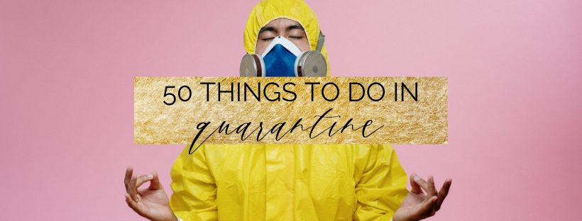 50 Things to do during Quarantine: What do to when stuck inside | things to do when bored