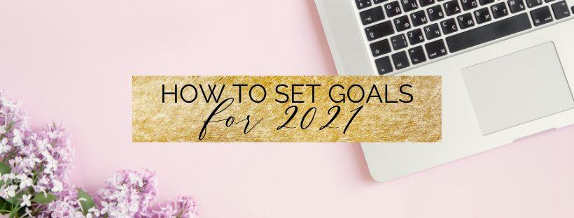 how to set goals in 2021 in 10 steps