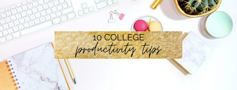 10 college productivity tips for students   myclickjournal
