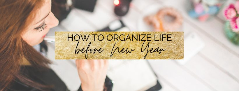 How to Organize your Life Before New Year   myclickjournal