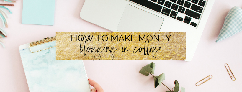 How I Make Money Blogging in College (6 proven ways)