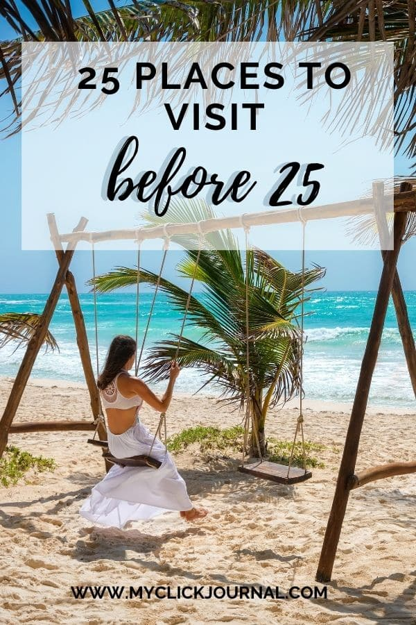 25 Places to Visit Before Turning 25 | myclickjournal