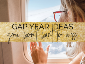 Gap Year Ideas You Don't Want To Miss
